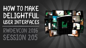 Session 205: How to Make Delightful UI