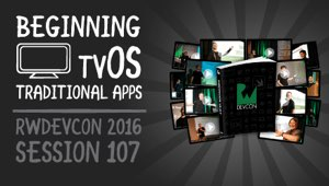 Session 107: Beginning tvOS Traditional Apps